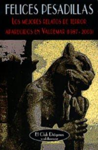 9788477024361: Felices pesadillas : los mejores relatos de terror aparecidos en Valdemar (1987-2003)