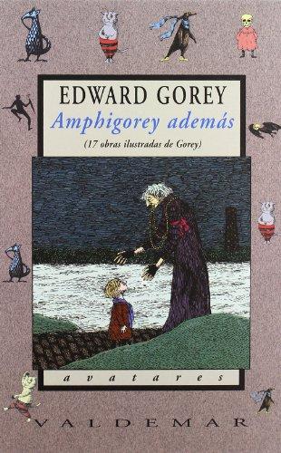 Amphigorey además 17 obras ilustradas de Gorey: Gorey, Edward