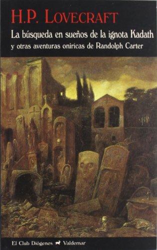 9788477027157: La búsqueda en sueños de la ignota Kadath: y otras historias de Randolph Carter (El Club Diógenes)