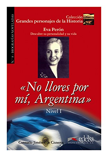 9788477116400: Grandes Personajes De LA Historia - Biografias Noveladas: No Llores Por Mi, Argentina - Biography of EVA Peron (Spanish Edition)