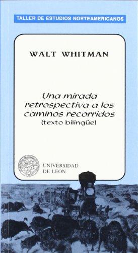 UNA MIRADA RETROSPECTIVA A LOS CAMINOS RECORRIDOS. INTRODUCCION Y NOTAS J.J. COY: WHITMAN, W.