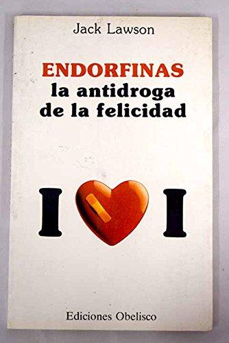 9788477201205: Endorfinas: la antidroga de la felicidad
