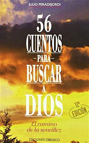 56 Cuentos para Buscar A Dios /: Julio Peradejordi