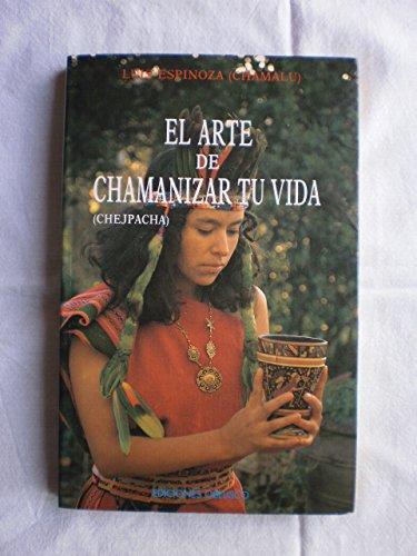 9788477202028: El The Arte de Chamanizar Tu Vida (Spanish Edition)