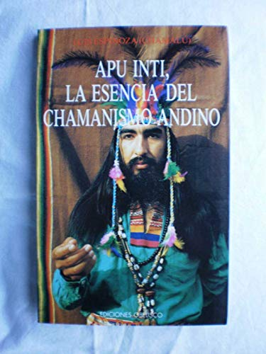 Apu Inti, la esencia del chamanismo indio: Luis Espinoza (Chamalú)