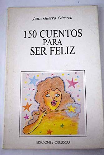9788477202899: 150 cuentos para ser feliz