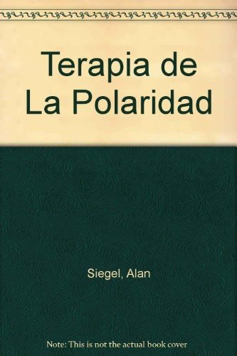 Terapia de La Polaridad (Spanish Edition) (8477203180) by Siegel, Alan