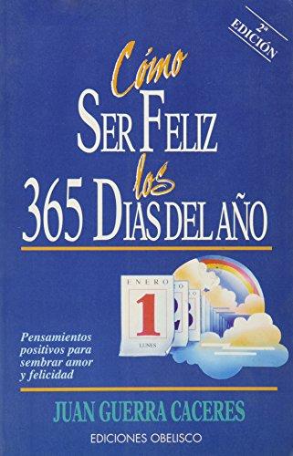 Como Ser Feliz los 365 Dias del Ano (Spanish Edition): Gherra, -. Caceres