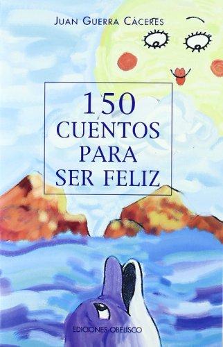 9788477204725: 150 Cuentos para ser feliz (NARRATIVA)