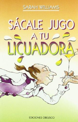 9788477205531: Sacale Jugo a Tu Licuadora (Spanish Edition)