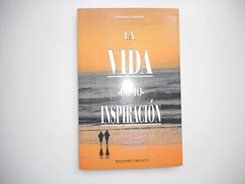 La Vida Como Inspiracion: Un Camino Trazado Sobre La Libertad Atemporal: Martin, Consuelo