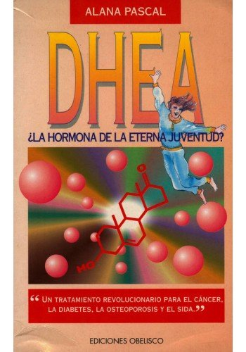 9788477205593: Dhea: La Hormona De La Eterna Juventud