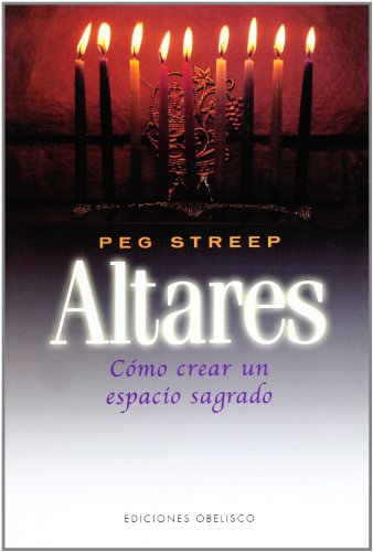 Altares: guía completa para crear su propio espacio sagrado (Spanish Edition) (847720778X) by Peg Streep