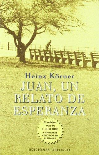 Juan: Un Relato De Esperanza (Spanish Edition): Heinz Korner