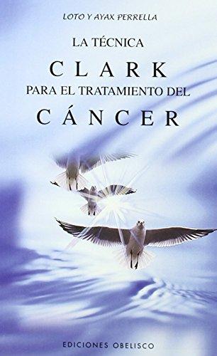 9788477208730: La Tecnica Clark Para El Tratamiento del Cancer (Spanish Edition)