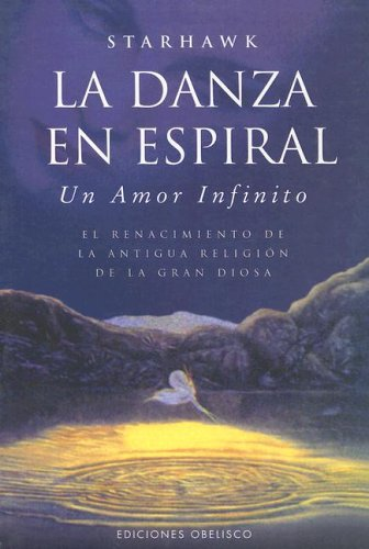 La Danza En Espiral / the Spiral Dance (Spanish Edition) (8477209618) by Starhawk