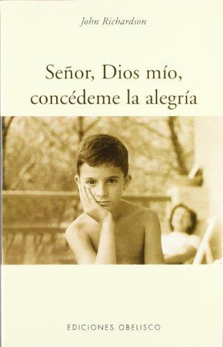 9788477209904: Se�or, Dios m�o, conc�deme la alegr�a