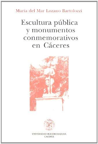 9788477230366: Escultura pública y monumentos conmemorativos en Cáceres
