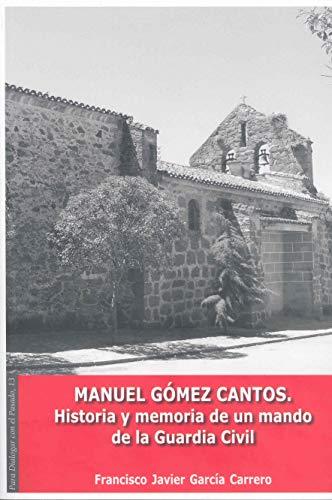 9788477230670: Manuel Gómez Cantos. Historia y memoria de un mando de la guardia civil (Para dialogar con el pasado)