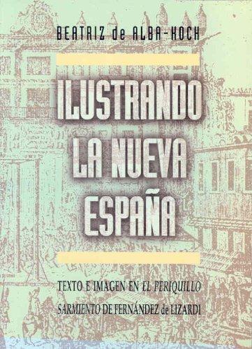 Ilustrando La Nueva Espana: Texto E Imagen En El Periquillo Sarniento de Fernandez de Lizardi: De ...
