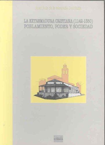 9788477234944: La Extremadura cristiana (1142-1350). Poblamiento, poder y sociedad
