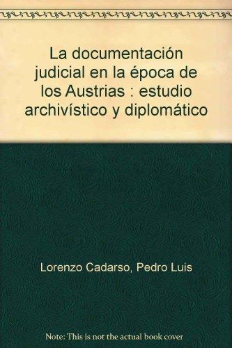 9788477235651: La documentación judicial en la época de los Austrias : estudio archivístico y diplomático