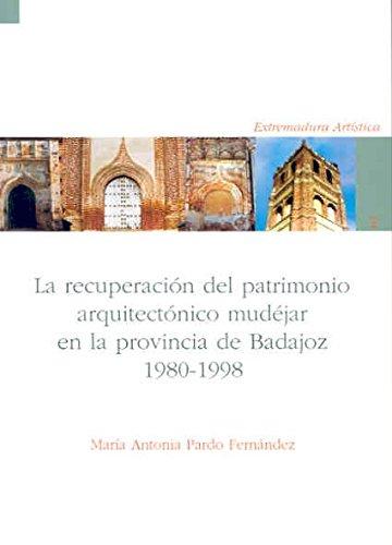 9788477235873: La recuperación del patrimonio arquitectónico mudéjar en la provincia de Badajoz: 1980-1998 (Extremadura Artistica)