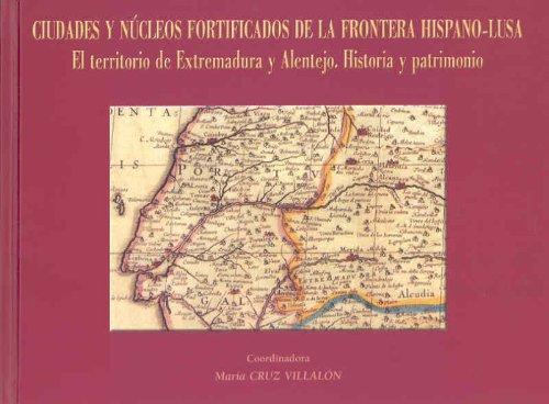 9788477238126: Ciudades y núcleos fortificados de la frontera hispano-lusa. El territorio de Extremadura y Alentejo. Historia y patrimonio