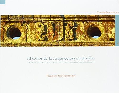 9788477239215: EL COLOR DE LA ARQUITECTURA EN TRUJILLO: PINTURA DE FACHADAS, ESG GRAFIADOS Y PINTURA MURAL DURANTE EL RENACIMIENTO