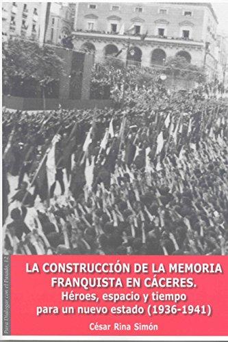 9788477239437: La Construcción de la Memoria Franquista en Cáceres: Héroes, espacio y tiempo para un nuevo Estado (1936-1941) (Para dialogar con el pasado)