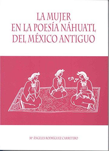MUJER EN LA POESIA NAHUATL DEL MEXICO: RODRIGUEZ CARRETERO, Mª