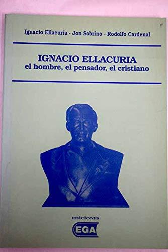 9788477261223: Ignacio Ellacuría: El hombre, el pensador, el cristiano (Spanish Edition)