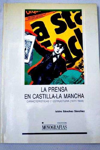 9788477290919: La prensa en Castilla La Mancha: Características y estructura (1811-1939) (Colección Monografías)