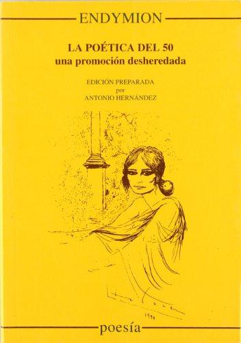 9788477310716: La poetica del 50: Una promocion desheredada (Poesia) (Spanish Edition)