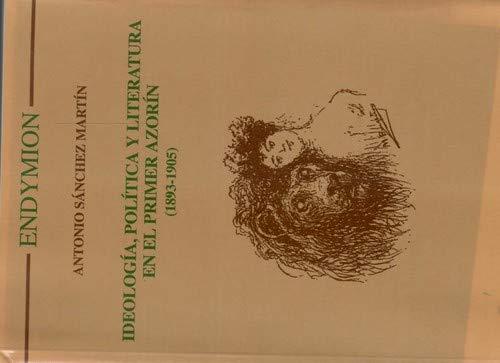 Ideología, política y literatura en el primer Azorín (1893-1905): SANCHEZ ...