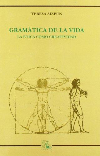 9788477314776: Gramática de la vida: la ética como creatividad (Ensayos)