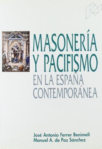 Masonería y pacifismo en la España contemporánea: Ferrer Benimeli, José