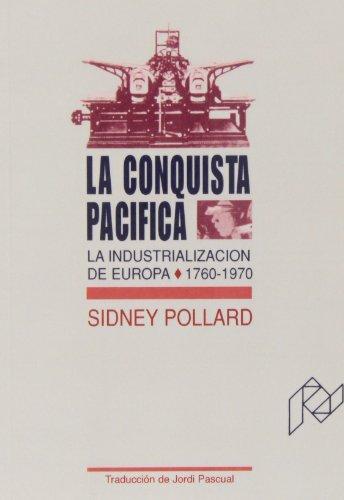 La conquista pacífica. La industrialización de Europa,: Pollard, Sidney
