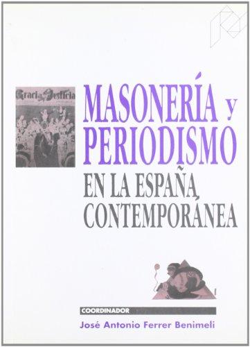 MASONERIA Y PERIODISMO EN ESPA¥A CONTEMP: FERRER BENIMELI, JOSE
