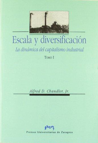 9788477334583: Escala y Diversificacion/ Scale and Diversification: La Dinamica Del Capitalismo Industrial/ the Dynamics of the Industrial Capitalism (Spanish Edition)