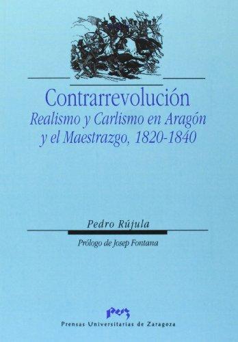Contrarrevolución. Realismo y Carlismo en Aragón y: Rújula López, Pedro