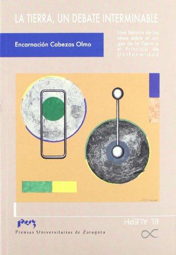 9788477335740: La Tierra, un debate interminable. Una historia de las ideas sobre el origen de la Tierra y el Principio de Uniformidad (El Aleph)