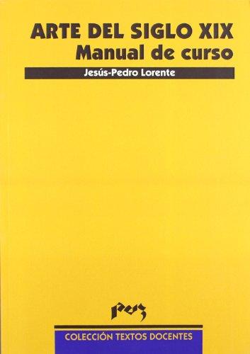 Arte del siglo XIX. Manual de curso: Lorente, Jesús Pedro