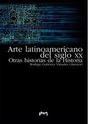 Arte latinoamericano del siglo XX. Otras historias: Gutiérrez Viñuales, Rodrigo