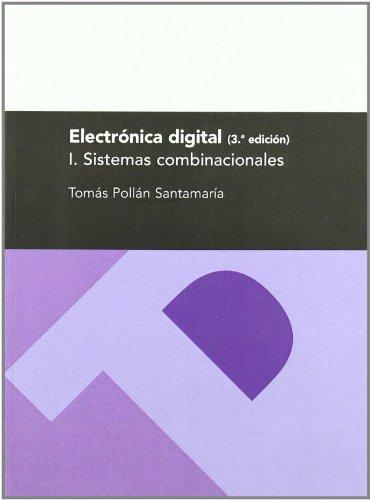 Electronica Digital. I. Sistemas combinacionales, 3.ª ed.: Pollán Santamaría, Tomás