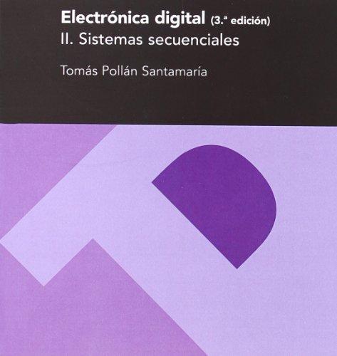 Electrónica digital II. Sistemas secuenciales (3ª ed.): Pollán Santamaría, Tomás