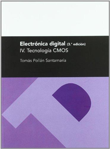 Electrónica digital IV. Tecnología CMOS (3ª Edición): Pollán Santamaría, Tomás