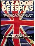9788477354239: CAZADOR DE ESPIAS. CONFESION AUTOBIOGRAFICA DE UN JEFE DEL SERVICIO DE INTELIGENCIA.