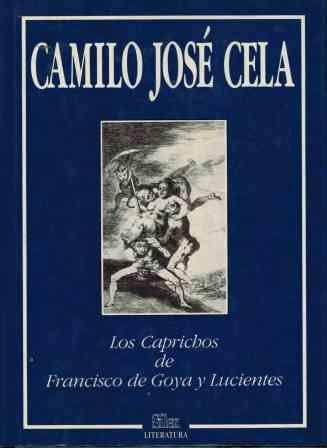 Los caprichos de Francisco de Goya y: Cela, Camilo Jose?