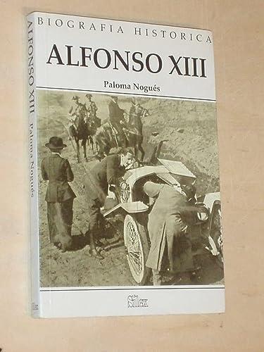 Alfonso XIII (Biografia historica) (Spanish Edition): Nogues, Paloma